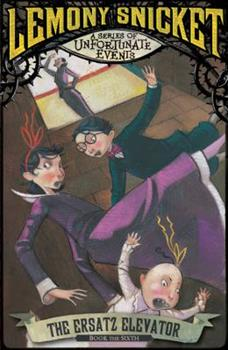 The Ersatz Elevator - Book #6 of the A Series of Unfortunate Events