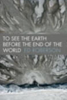 To See the Earth Before the End of the World 0819569496 Book Cover