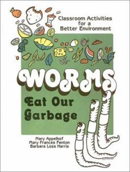 Worms Eat Our Garbage: Classroom Activities for a Better Environment 0942256050 Book Cover