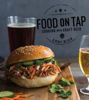 Food on Tap: Cooking with Craft Beer 1682680762 Book Cover