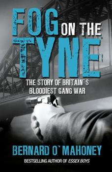Fog on the Tyne: The Story of Britain's Bloodiest Gang War 184596764X Book Cover