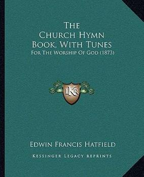 Paperback The Church Hymn Book, with Tunes : For the Worship of God (1873) Book
