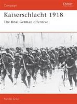 Kaiserschlacht 1918: The Final German Offensive of World War One - Book #11 of the Osprey Campaign