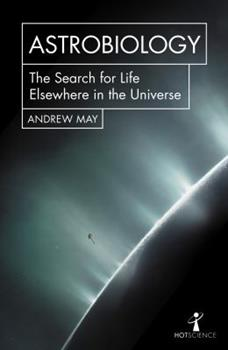 Astrobiology: The Search for Life Elsewhere in the Universe