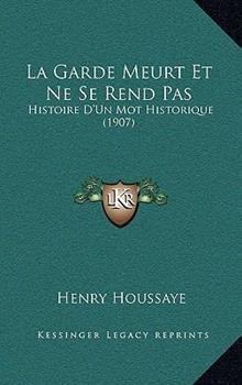 Hardcover La Garde Meurt et Ne Se Rend Pas : Histoire D'un Mot Historique (1907) Book