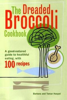 The Dreaded Broccoli Cookbook : A Good Natured Guide to Healthful Eating with 100 Recipes 0684854546 Book Cover