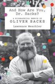 And How Are You, Dr. Sacks?: A Biographical Memoir of Oliver Sacks 1250619602 Book Cover