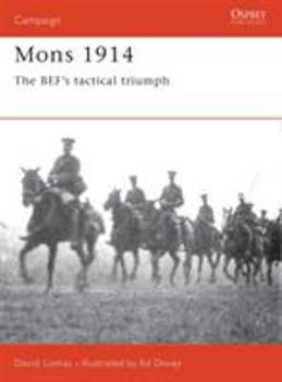 Mons 1914: The BEF's Tactical Triumph (Campaign) - Book #49 of the Osprey Campaign
