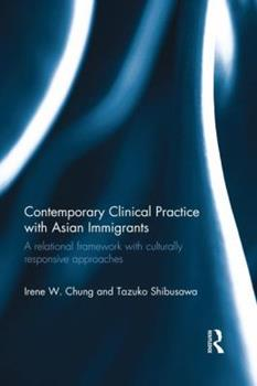 Paperback Contemporary Clinical Practice with Asian Immigrants: A Relational Framework with Culturally Responsive Approaches Book