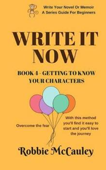 Paperback Write it Now. Book 4 - Getting to Know Your Characters: Overcome the Fear. With this method you'll find it easy to start and you'll love the journey. Book