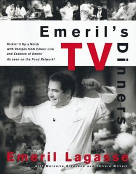 Emeril's TV Dinners: Kickin' It Up a Notch with Recipes from Emeril Live and Essence of Emeril 0688163785 Book Cover