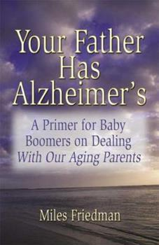 Paperback Your Father Has Alzheimer's: A Guide to Baby Boomers in Dealing with Our Aging Parents Book
