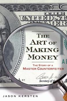 Hardcover The Art of Making Money : The Story of a Master Counterfeiter Book