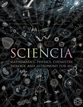 Sciencia: Mathematics, Physics, Chemistry, Biology and Astronomy for All 0802778992 Book Cover