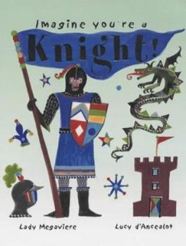Knight! (Imagine You're a...) 184089296X Book Cover