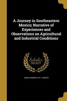 Paperback A Journey in Southeastern Mexico; Narrative of Experiences and Observations on Agricultural and Industrial Conditions Book