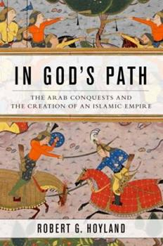 Paperback In God's Path: The Arab Conquests and the Creation of an Islamic Empire Book