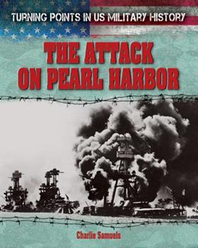 The Attack on Pearl Harbor - Book  of the Turning Points in US Military History