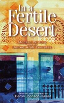 In a Fertile Desert: Modern Writing from the United Arab Emirates 9774162188 Book Cover