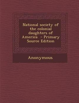 Paperback National Society of the Colonial Daughters of America - Primary Source Edition Book