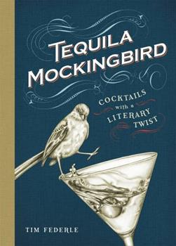 Hardcover Tequila Mockingbird: Cocktails with a Literary Twist Book