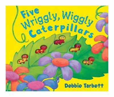 Five Wriggly, Wiggly Caterpillars. Illustrated by Debbie Tarbett 1848572298 Book Cover
