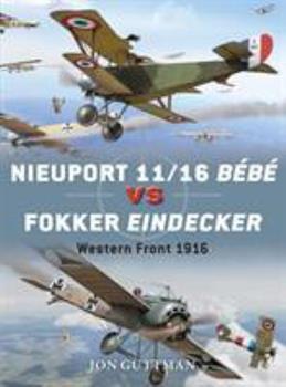 Nieuport 11/16 Bébé vs Fokker Eindecker: Western Front 1916 - Book #59 of the Duel