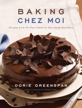 Baking Chez Moi: Recipes from My Paris Home to Your Home Anywhere 0547724241 Book Cover