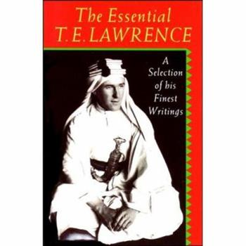 The Essential T.E. Lawrence: A Selection of his Finest Writings 0192829629 Book Cover
