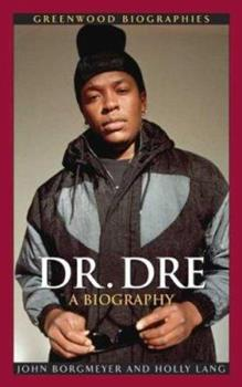 Dr. Dre: A Biography - Book  of the Greenwood Biographies