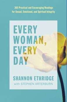Every Woman, Every Day: 365 Practical and Encouraging Readings for Sexual, Emotional, and Spiritual Integrity 0735291519 Book Cover