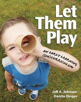 Let Them Play: An Early Learning (Un)Curriculum 1605540536 Book Cover