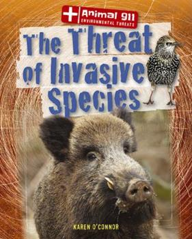 The Threat of Invasive Species - Book  of the Animal 911: Environmental Threats