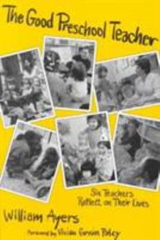 The Good Preschool Teacher: Six Teachers Reflect on Their Lives (Early Childhood Education Series) 0807729469 Book Cover