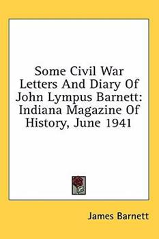 Hardcover Some Civil War Letters and Diary of John Lympus Barnett: Indiana Magazine of History, June 1941 Book