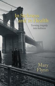 In Sickness and in Health: Turning Tragedy Into Holiness 1504385446 Book Cover