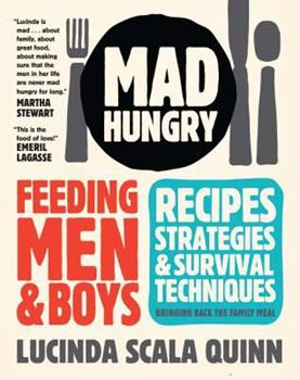 Mad Hungry: Feeding Men and Boys 1579653561 Book Cover