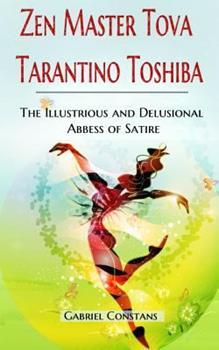 Zen Master Tova Tarantino Toshiba: The Illustrious and Delusional Abbess of Satire 1628680458 Book Cover