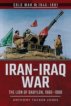 Iran-Iraq War: The Lion of Babylon, 1980-1988 - Book  of the Cold War 1945-1991