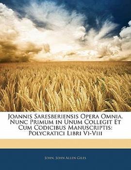 Paperback Joannis Saresberiensis Opera Omnia Nunc Primum in Unum Collegit et Cum Codicibus Manuscriptis : Polycratici Libri Vi-Viii Book