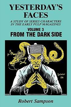 Yesterday's Faces: A Study of Series Characters in the Early Pulp Magazines Volume 3: From The Dark Side 0879723637 Book Cover