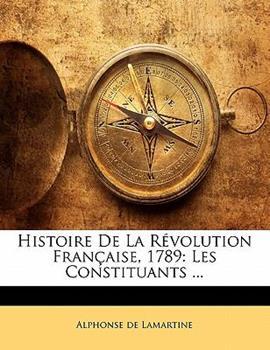 Paperback Histoire de la R?volution Fran?aise 1789 : Les Constituants ... Book