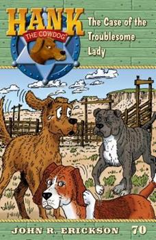 The Case of the Troublesome Lady - Book #70 of the Hank the Cowdog