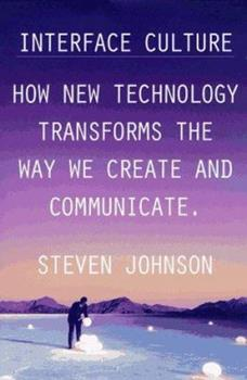 Interface Culture: How New Technology Transforms the Way We Create and Communicate