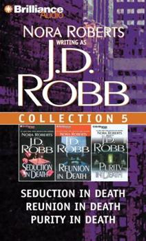 J.D. Robb Collection 5: Seduction in Death, Reunion in Death, and Purity in Death