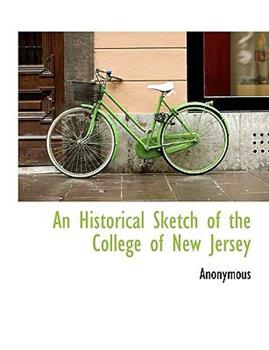 Paperback An Historical Sketch of the College of New Jersey Book