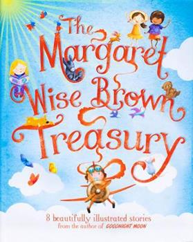 The Margaret Wise Brown Treasury 1472323394 Book Cover