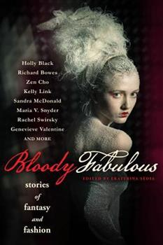 Bloody Fabulous: Stories of Fantasy and Fashion 1607013606 Book Cover