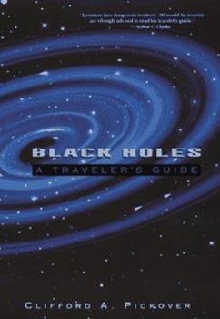 Black Holes: A Traveler's Guide 0471125806 Book Cover