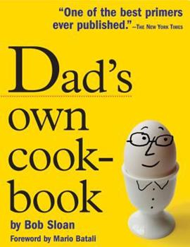 Dad's Own Cookbook: Everything Your Mother Never Taught You 0761142142 Book Cover